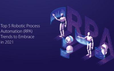 Top 5 Robotic Process Automation (RPA) trends to embrace in 2021